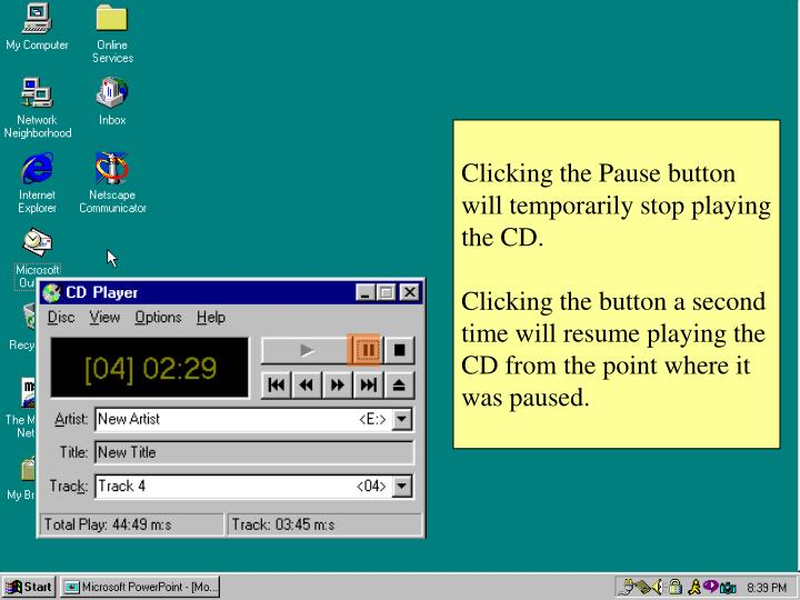 Clicking the Pause button will temporarily stop playing the CD.