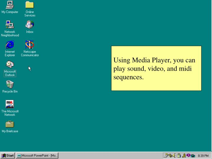 Using Media Player, you can play sound, video, and midi sequences.