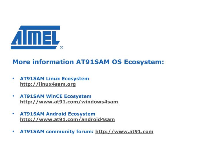 More information AT91SAM OS Ecosystem: