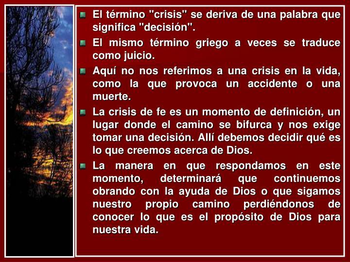 """El término """"crisis"""" se deriva de una palabra que significa """"decisión""""."""