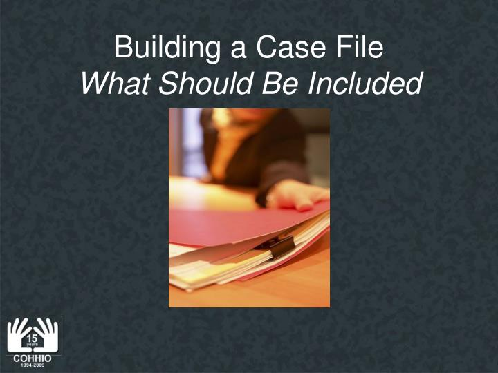 Building a Case File
