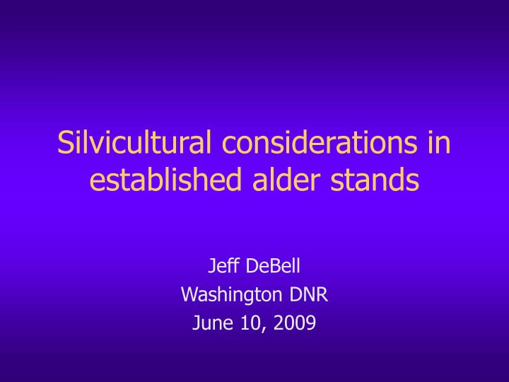 Silvicultural considerations in established alder stands