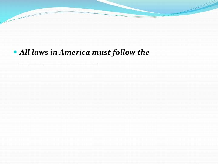 All laws in America must follow the ____________________