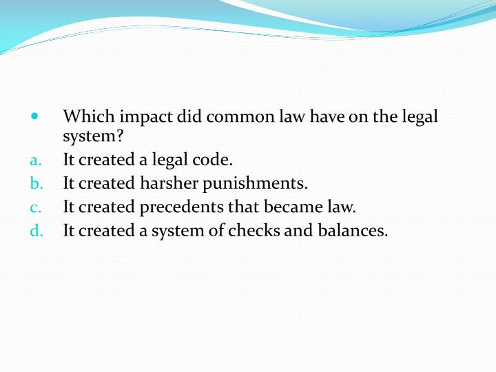 Which impact did common law have on the legal system?