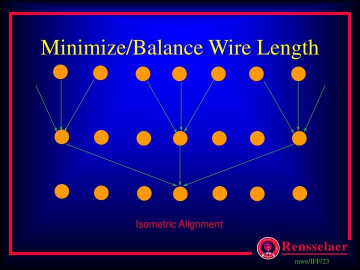 Minimize/Balance Wire Length