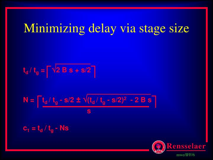 Minimizing delay via stage size