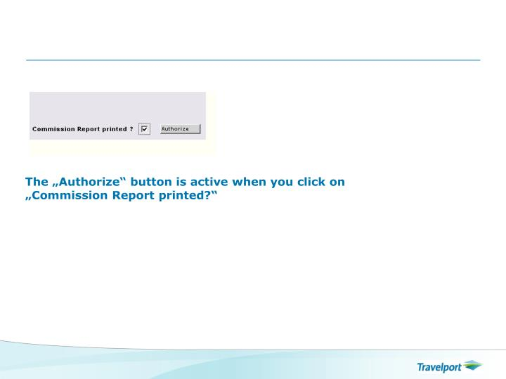 "The ""Authorize"" button is active when you click on ""Commission Report printed?"""