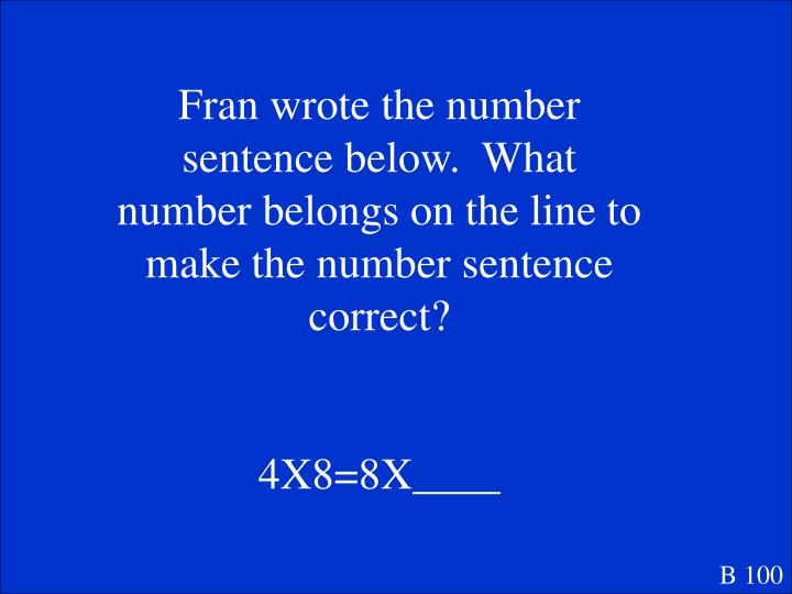 Fran wrote the number sentence below.  What number belongs on the line to make the number sentence correct?