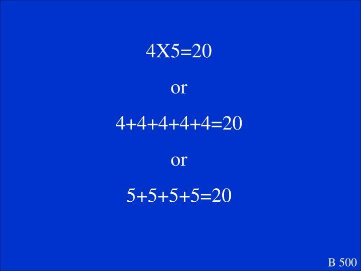 4X5=20