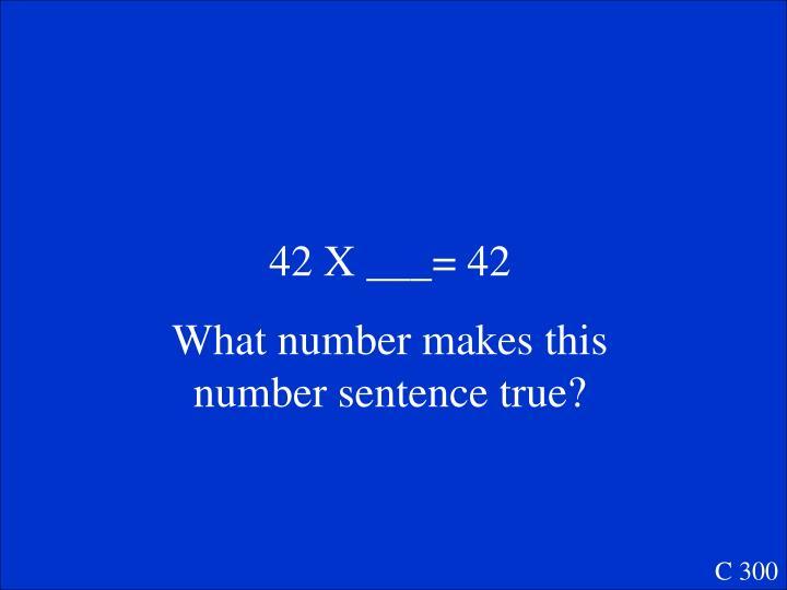 42 X ___= 42