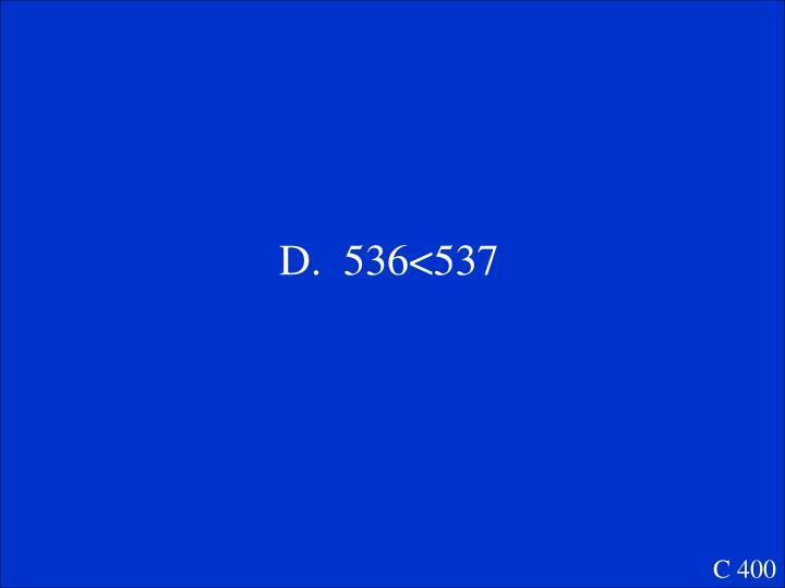 D.  536<537