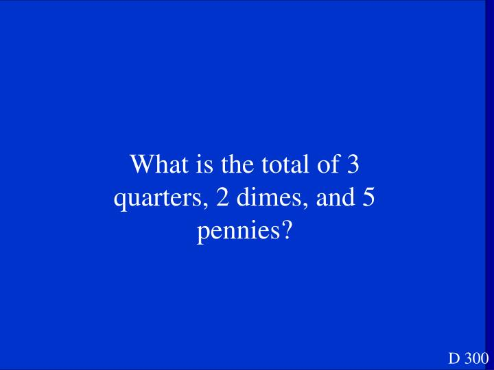 What is the total of 3 quarters, 2 dimes, and 5 pennies?