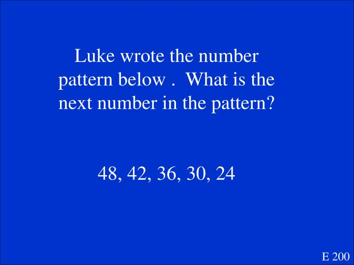Luke wrote the number pattern below .  What is the next number in the pattern?