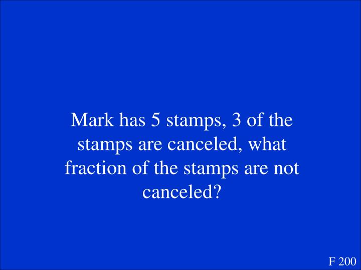 Mark has 5 stamps, 3 of the stamps are canceled, what fraction of the stamps are not canceled?
