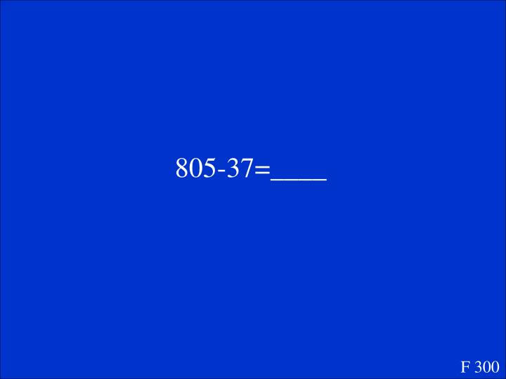 805-37=____