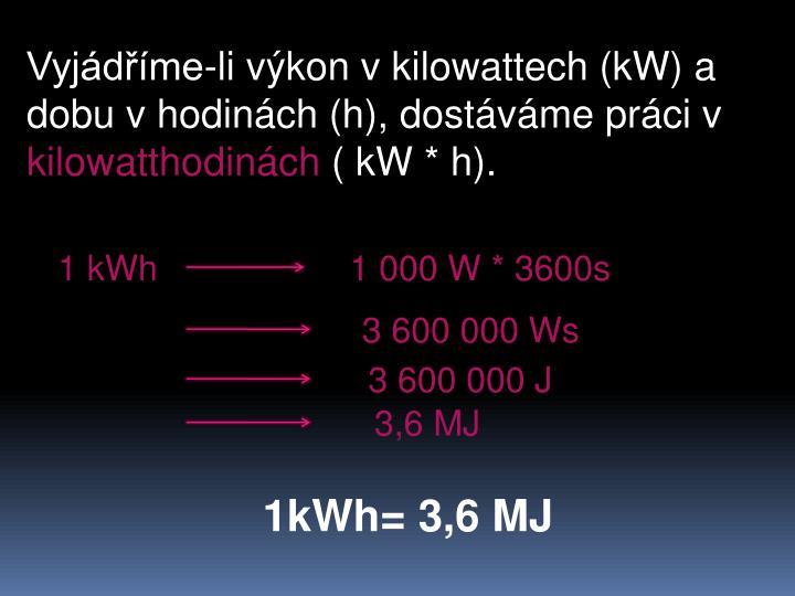 Vyjádříme-li výkon v kilowattech (kW) a dobu v hodinách (h), dostáváme práci v