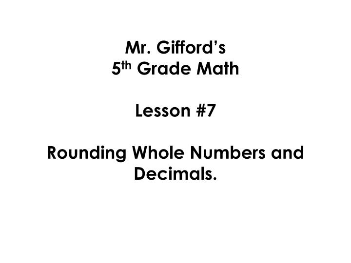Mr gifford s 5 th grade math lesson 7 rounding whole numbers and decimals
