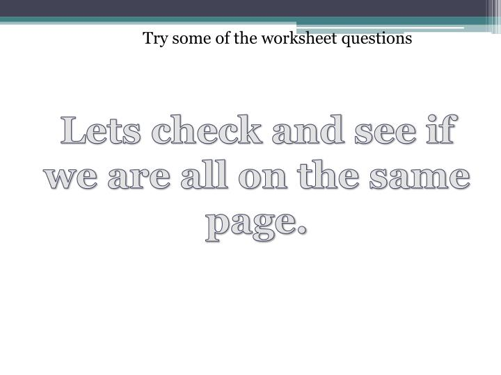Try some of the worksheet questions