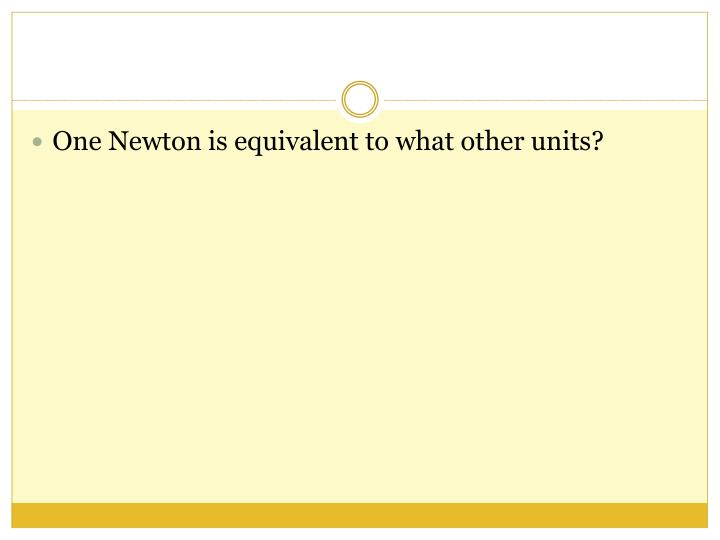 One Newton is equivalent to what other units?