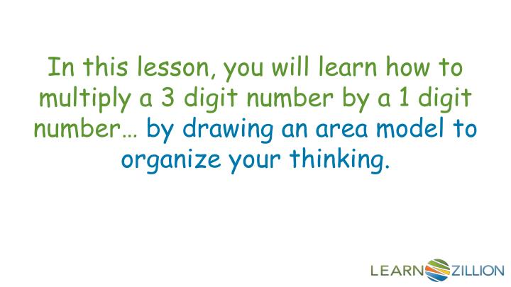 In this lesson, you will learn how to multiply a 3 digit number by a 1 digit number…