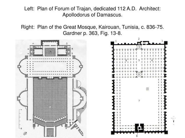 Left:  Plan of Forum of Trajan, dedicated 112 A.D.  Architect:  Apollodorus of Damascus.