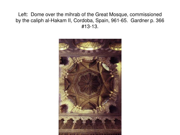 Left:  Dome over the mihrab of the Great Mosque, commissioned by the caliph al-Hakam II, Cordoba, Spain, 961-65.  Gardner p. 366 #13-13.