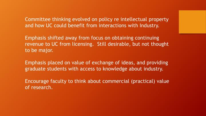 Committee thinking evolved on policy re intellectual property and how UC could benefit from interactions with Industry.