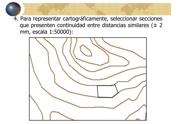 4. Para representar cartográficamente, seleccionar secciones que presenten continuidad entre distancias similares (±