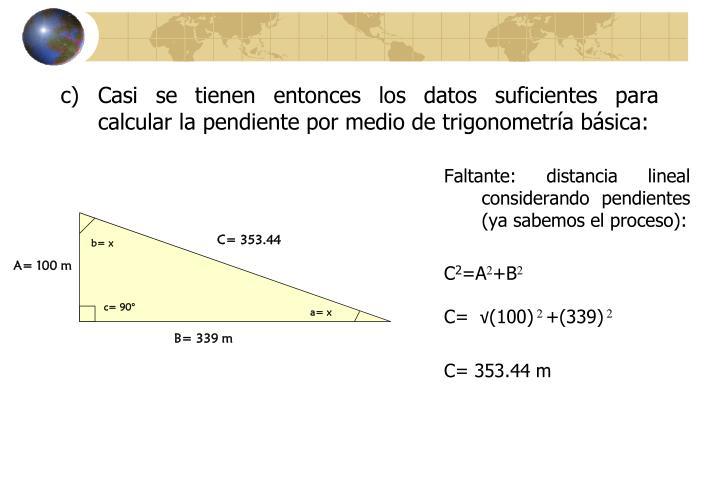 Casi se tienen entonces los datos suficientes para calcular la pendiente por medio de trigonometría básica: