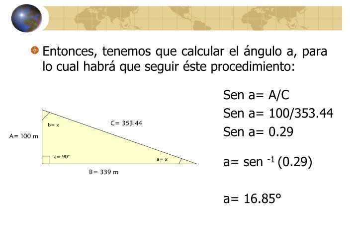 Entonces, tenemos que calcular el ángulo a, para lo cual habrá que seguir éste procedimiento: