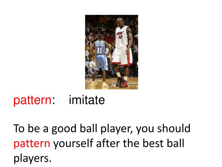 To be a good ball player, you should