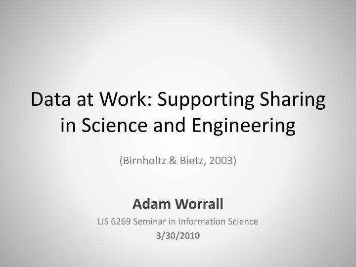 Data at work supporting sharing in science and engineering