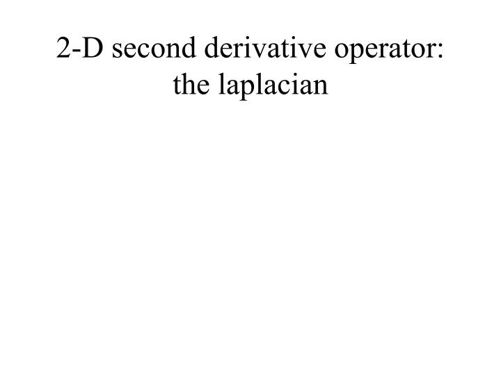2-D second derivative operator: the laplacian
