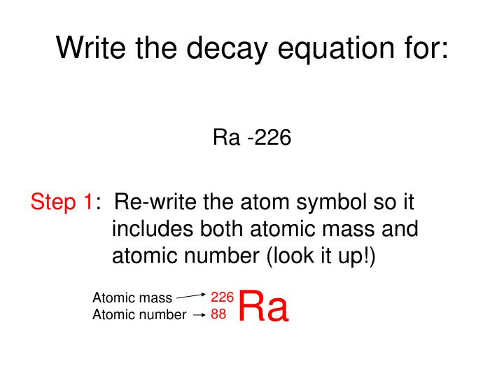 Write the decay equation for: