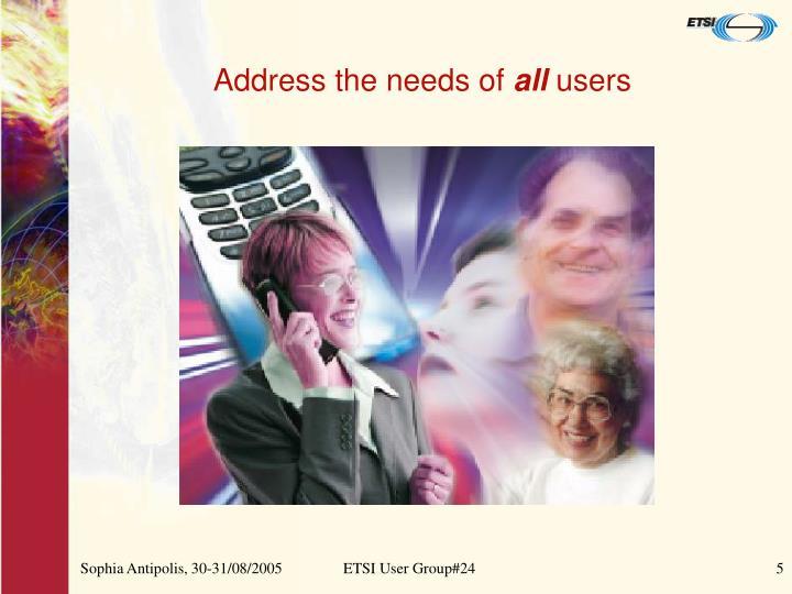 Address the needs of