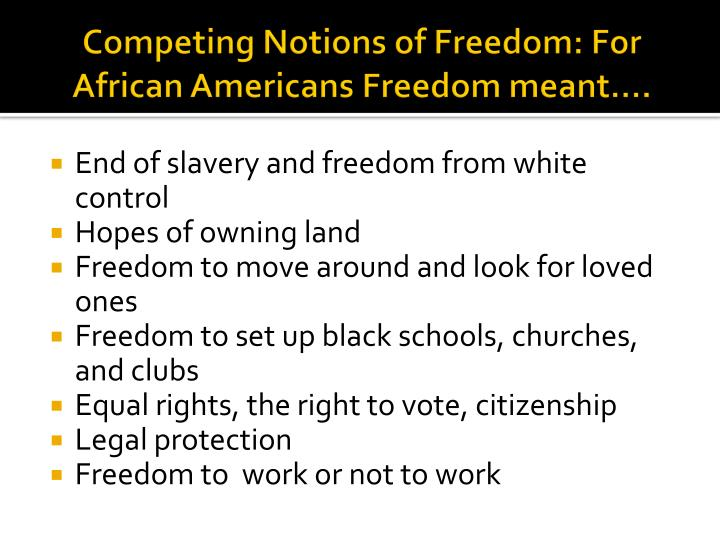 Competing Notions of Freedom: For African Americans Freedom meant….