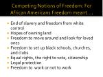 competing notions of freedom for african americans freedom meant