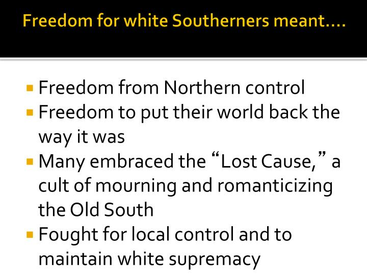 Freedom for white Southerners meant….