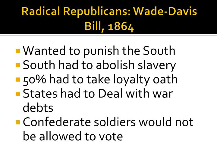 Radical Republicans: Wade-Davis Bill, 1864