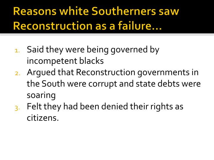 Reasons white Southerners saw Reconstruction as a failure…