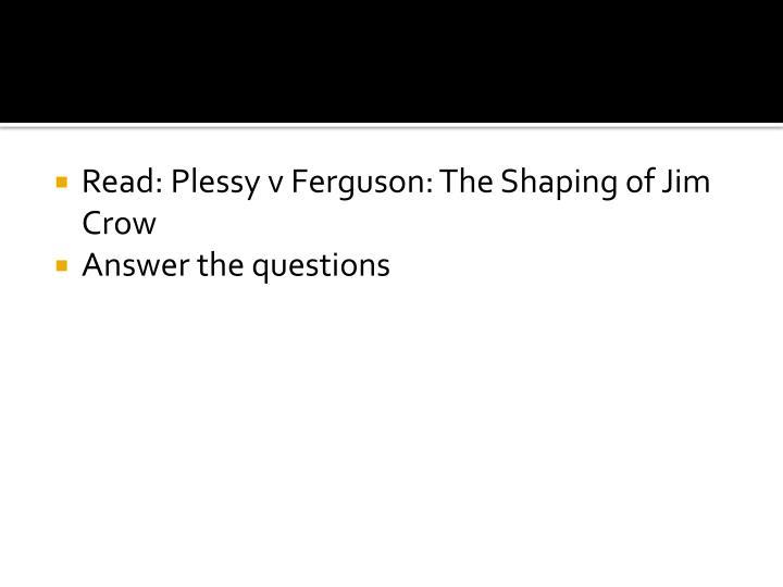 Read: Plessy v Ferguson: The Shaping of Jim Crow