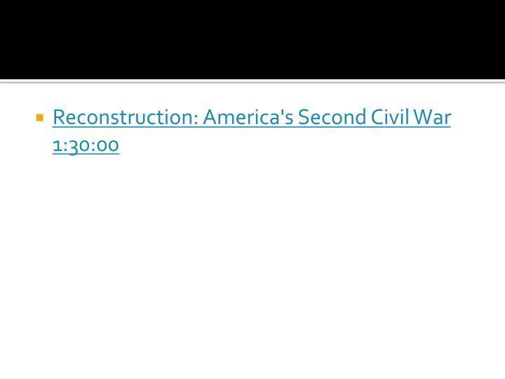 Reconstruction: America's Second Civil War 1:30:00