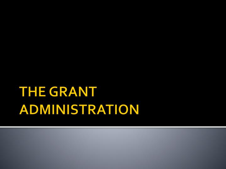 THE GRANT ADMINISTRATION