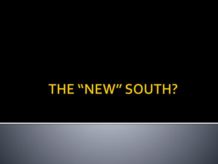 "THE ""NEW"" SOUTH?"