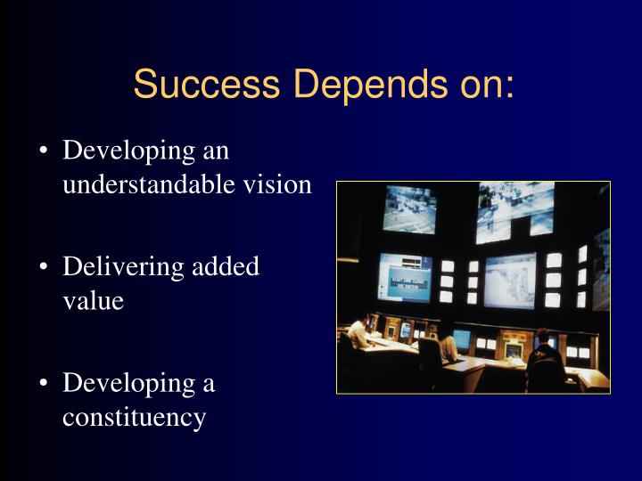Success Depends on: