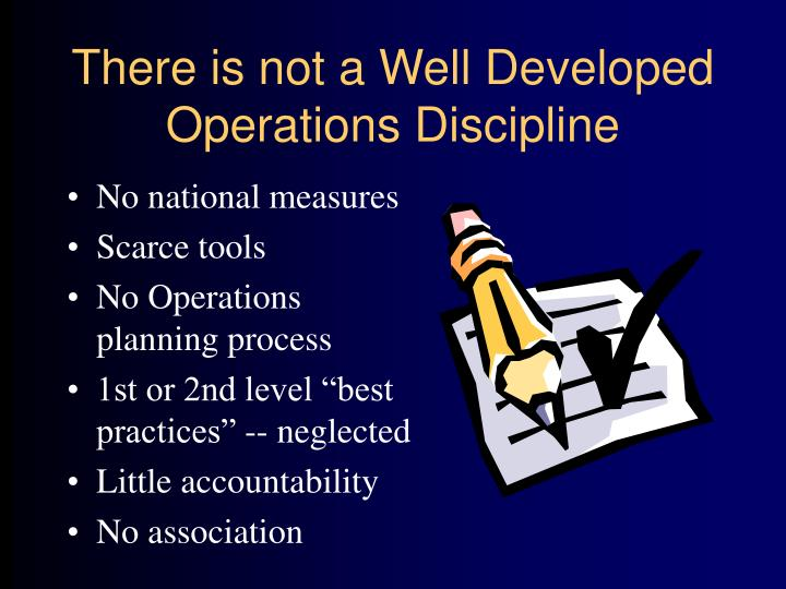 There is not a Well Developed Operations Discipline