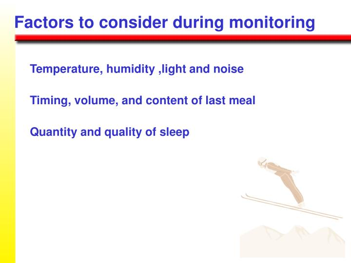 Factors to consider during monitoring