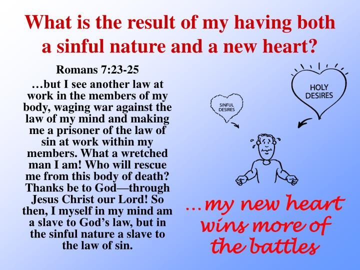 What is the result of my having both a sinful nature and a new heart?