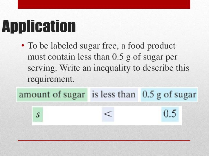 To be labeled sugar free, a food product must contain less than 0.5 g of sugar per serving. Write an inequality to describe this requirement.