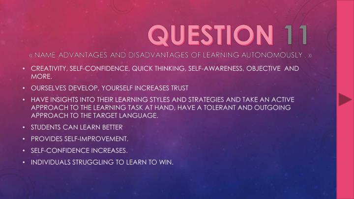 CREATIVITY, SELF-CONFIDENCE, QUICK THINKING, SELF-AWARENESS, OBJECTIVE  AND MORE.